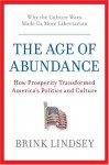 The Age of Abundance: How Prosperity Transformed America's Politics and Culture - Brink Lindsey