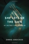 She Left Me the Gun: My Mother's Life Before Me - Emma Brockes