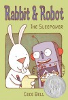 Rabbit and Robot: The Sleepover - Cece Bell