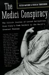 The Medici Conspiracy: The Illicit Journey of Looted Antiquities-- From Italy's Tomb Raiders to the World's Greatest Museums - Peter Watson, Cecelia Todeschini, Cecilia Todeschini