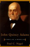 John Quincy Adams: A Public Life, a Private Life - Paul C. Nagel
