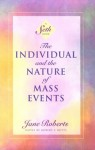 The Individual and the Nature of Mass Events: A Seth Book - Jane Roberts, Seth (Spirit), Robert F. Butts
