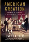 American Creation: Triumphs and Tragedies at the Founding of the Republic - Joseph J. Ellis