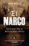El Narco: The Bloody Rise of Mexican Drug Cartels. Ioan Grillo - Ioan Grillo