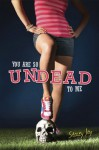 You Are So Undead to Me - Stacey Jay