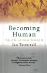 Becoming Human: Evolution and Human Uniqueness - Ian Tattersall
