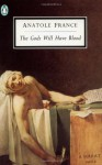 The Gods Will Have Blood (Penguin Twentieth-Century Classics) - Anatole France, Frederick Davies