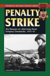 Penalty Strike: The Memoirs of a Red Army Penal Company Commander, 1943-45 (Stackpole Military History Series) - Alexander V. Pyl'cyn, Bair Irincheev, Artem Drabkin