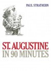 St. Augustine in 90 Minutes - Paul Strathern, Robert Whitfield