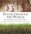 Sugar Changed the World: A Story of Magic, Spice, Slavery, Freedom, and Science - Marc Aronson, Marina Budhos