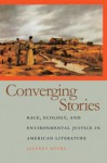 Converging Stories: Race, Ecology, and Environmental Justice in American Literature - Jeffrey Myers