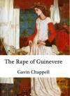 The Rape of Guinevere - Gavin Chappell