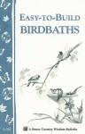 Easy-To-Build Birdbaths - Mary Twitchell, Storey Books Staff
