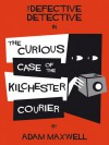 The Defective Detective : The Curious Case of the Kilchester Courier - Adam Maxwell