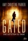 Gated - Die letzten 12 Tage: Roman - Amy Christine Parker, Bettina Münch
