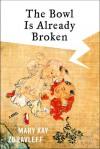 The Bowl Is Already Broken - Mary Kay Zuravleff