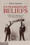 Extraordinary Beliefs: A Historical Approach to a Psychological Problem - Peter Lamont