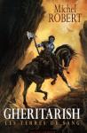 Gheritarish - Les terres de sang - Michel Robert