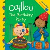 Caillou: The Birthday Party - Claire St.-Onge, Eric Sevigny