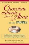 Chocolate Caliente Para El Alma de Los Padres - Jack Canfield