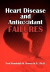 Heart Disease and Antioxidant Failures: A Selective World Literature Review - Randolph M. Howes