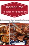 Instant Pot Recipes For Beginners: Easy And Delicious Instant Pot Recipes For Beginners (Electric Pressure Cooker Recipes) - Jeremy Smith