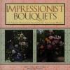Impressionist Bouquets: 24 Exquisite Arrangements Inspired by the Impressionist Masters - Derek Fell