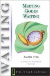 Meeting God in Waiting - Juanita Ryan