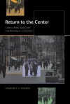 Return to the Center: Culture, Public Space, and City Building in a Global Era - Lawrence A. Herzog