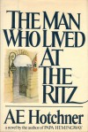 The Man Who Lived at the Ritz - A.E. Hotchner
