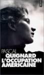 L'Occupation américaine - Pascal Quignard