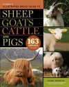 Storey's Illustrated Breed Guide to Sheep, Goats, Cattle and Pigs: 163 Breeds from Common to Rare - Carol Ekarius