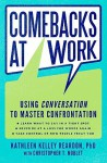 Comebacks at Work: Using Conversation to Master Confrontation - Kathleen Kelley Reardon, Christopher T. Noblet