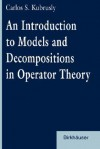 An Introduction to Models and Decompositions in Operator Theory - Carlos S. Kubrusly