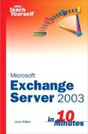 Sams Teach Yourself Exchange Server 2003 in 10 Minutes - Jim Walker