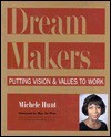 Dream Makers: Putting Vision And Values To Work - Michele Hunt