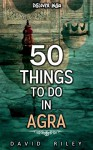 50 things to do in Agra (50 Things (Discover India) Book 6) - David Riley