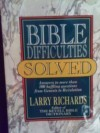 Bible Difficulties Solved: Answers to More Than 500 Baffling Questions from Genesis to Revelation - Larry Richards