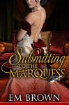 Submitting to the Marquess: (A Regency BDSM novella in the Chateau Debauchery Series) - Em Brown