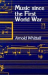Music Since the First World War - Arnold Whittall