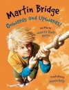 Martin Bridge: Onwards and Upwards! (Martin Bridge) - Jessica Scott Kerrin, Joseph Kelly