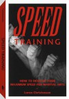 Speed Training: How To Develop Your Maximum Speed For Martial Arts - Loren W. Christensen