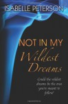 Not In My Wildest Dreams (Dream Series) (Volume 2) - Isabelle Peterson