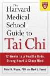 The Harvard Medical School Guide to Tai Chi: 12 Weeks to a Healthy Body, Strong Heart, and Sharp Mind (Harvard Health Publications) - Peter M. Wayne, Mark L. Fuerst