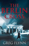 The Berlin Cross - Greg Flynn