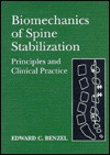 Biomechanics of Spine Stabilization: Principles and Clinical Practice - Edward C. Benzel