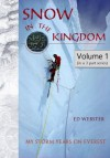 Snow in the Kingdom: My Storm Years on Everest (Volume 1) - Ed Webster