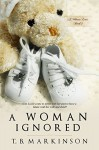 A Woman Ignored (A Woman Lost Book 2) - T. B. Markinson