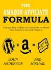 THE AMAZON AFFILIATE FORMULA: A Simple Way to Make An Extra $300 Per Month from Amazon's Associate Program - John Anderson