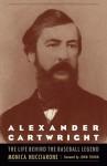 Alexander Cartwright: The Life behind the Baseball Legend - Monica Nucciarone, John Thorn
